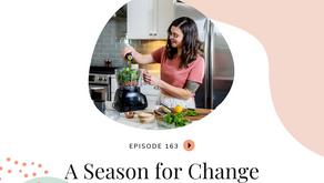 Episode 163: A Season For Change