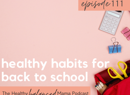Season 3 Ep. 111 Strategies for a Healthier Back-to-School