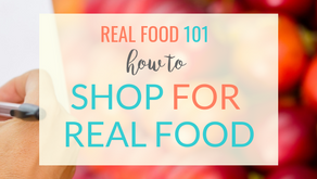 Real Food 101: How to Shop for Real Food