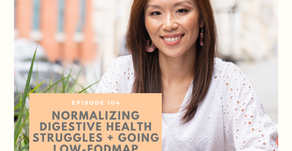 Episode 104: Normalizing Digestive Health Struggles and going low-FODMAP with Charlyn Ooi
