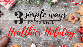 3 simple ways to have a Healthier Holiday