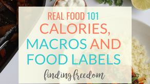 Real Food 101: Calories, macros and food labels-- oh my!