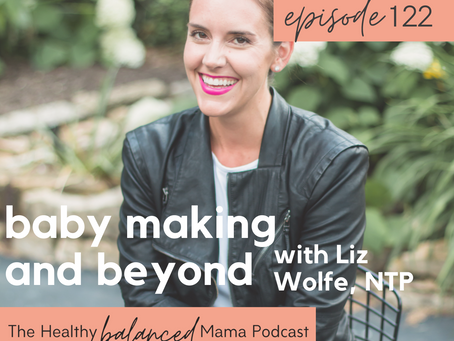 Ep. 122: Baby Making and Beyond with Liz Wolfe, NTP