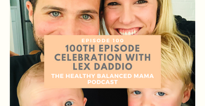 Episode 100 🎉 Celebration with Lex Daddio: food freedom, birth, transitioning to two kids and more!