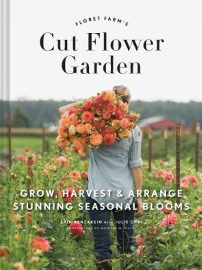 Floret Farm's Cut Flower Garden: Grow, Harvest, Arrange Stunning Seasonal Blooms