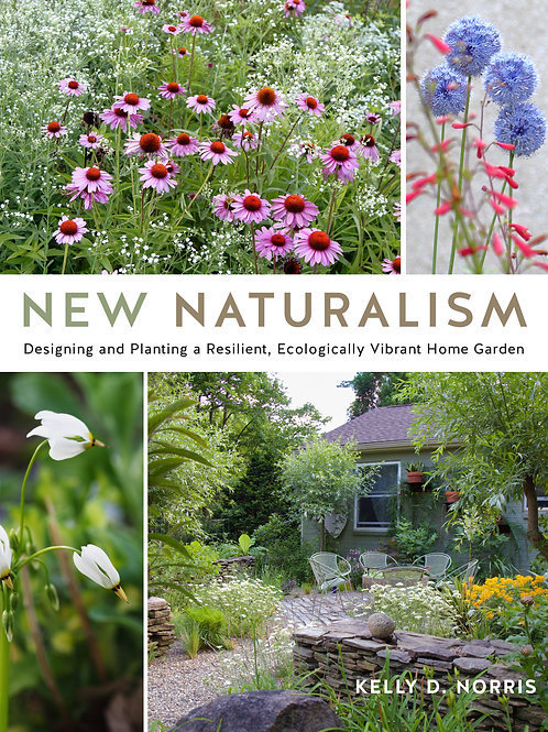 New Naturalism: Designing and Planting a Resilient, Ecologically Vibrant Garden