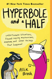 Hyperbole and a Half: Unfortunate Situations, Flawed Coping Mechanisms,…