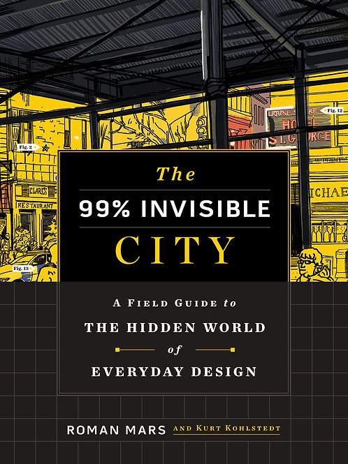 99% Invisible City: A Field Guide to the Hidden World of Everyday Design