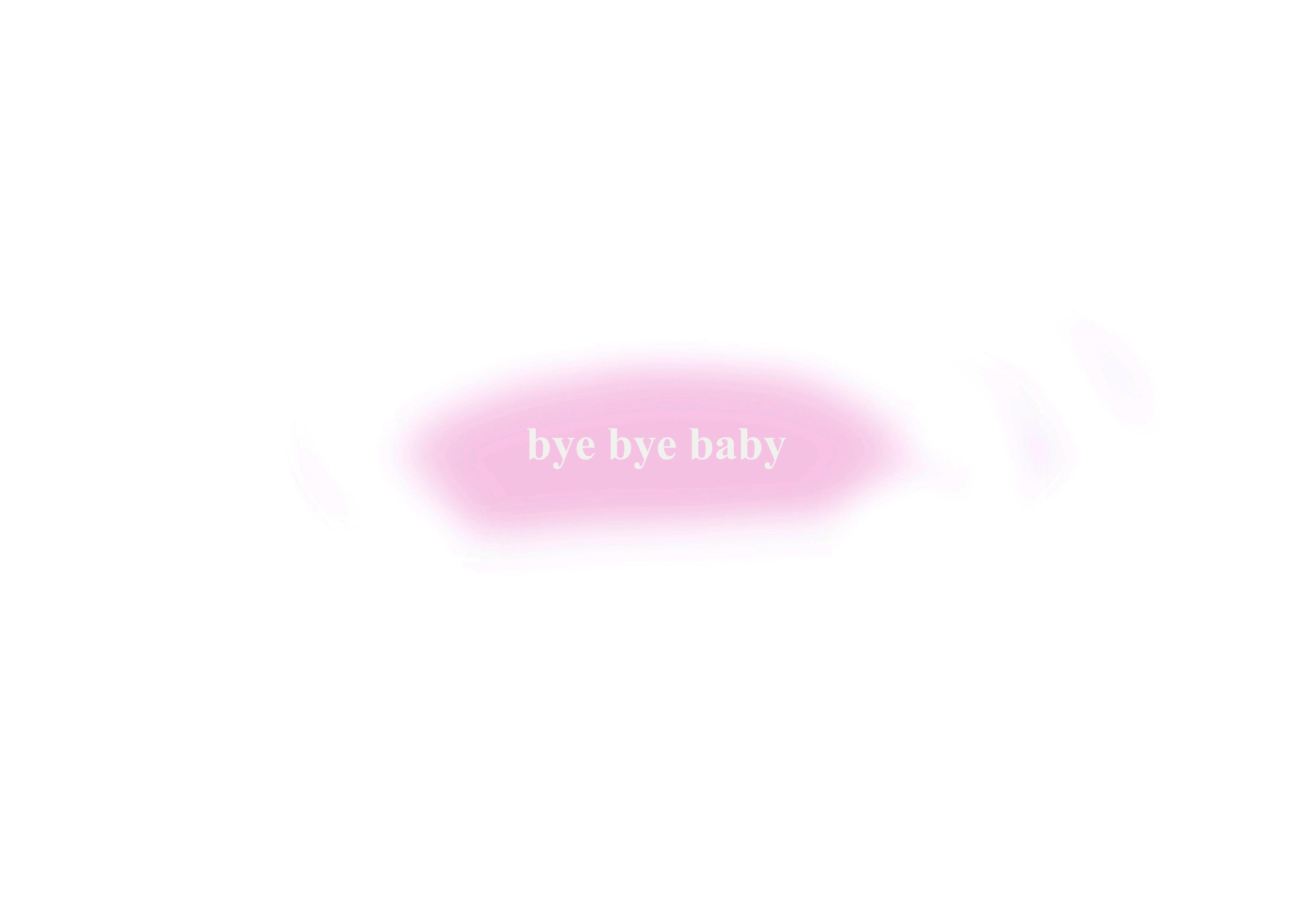 Bye bye baby,