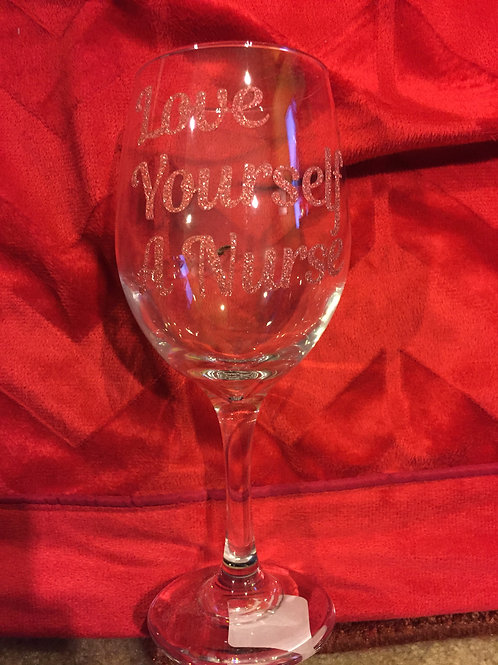 Love Yourself A Nurse Wine Glass
