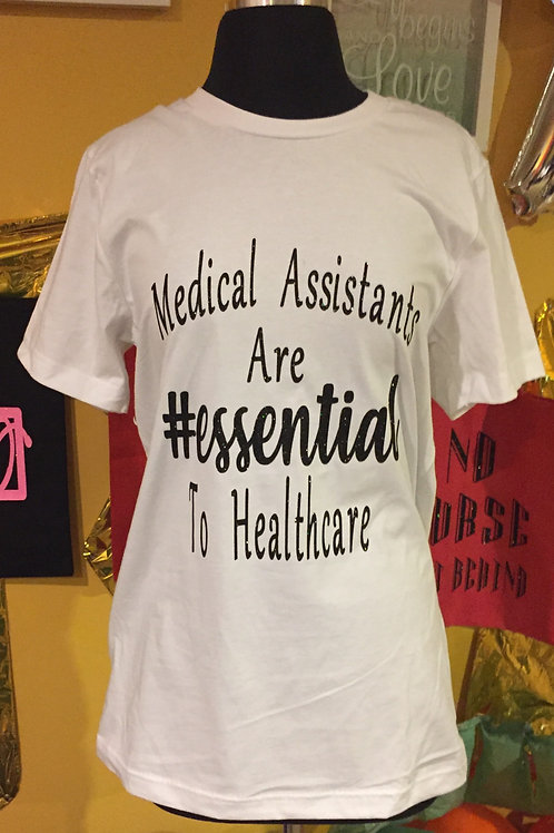 """Medical Assistants Are Essential To Healthcare"" T-Shirt"