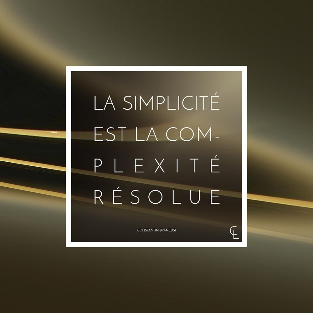 La simplicité est la complexité résolue. Brancusi.