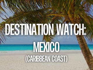 Destination Watch: Mexico (Caribbean Coast)