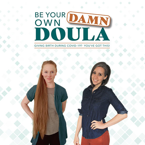 Be Your Own Damn Doula---Mini Childbirth Class