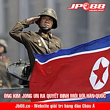 Ông Kim Jong Un ra quyết định mới với Hàn Quốc
