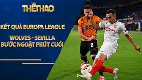 Kết quả bóng đá Europa League, Wolves - Sevilla: Bước ngoặt phút cuối, hẹn đấu MU