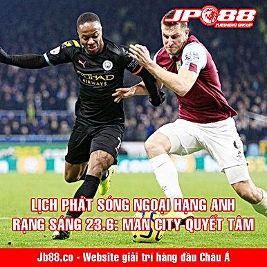 Lịch thi đấu bóng đá, lịch phát sóng Ngoại hạng Anh rạng sáng mai 23.6: Man City quyết tâm
