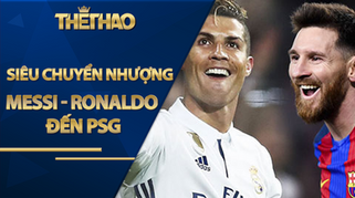Tin mới siêu chuyển nhượng Messi - Ronaldo đến PSG: Không phải chuyện đùa?