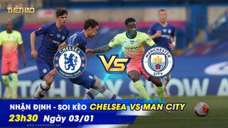 Nhận định - soi kèo Chelsea vs Man City 23h30 ngày 03/01