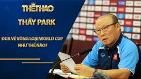 Bóng đá Việt Nam 2021: Thầy Park đua vé vòng loại World Cup như thế nào?