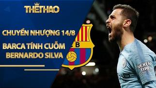 Chuyển nhượng 14/8: Barca tính cuỗm Bernardo Silva khỏi Man City