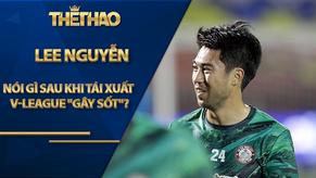 """""""Bom tấn"""" Lee Nguyễn nói gì sau màn tái xuất V-League """"gây sốt""""?"""