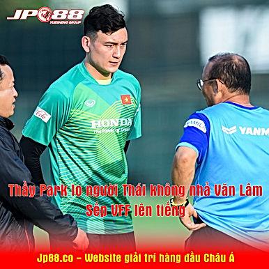 Thầy Park lo người Thái không nhả Văn Lâm, sếp VFF lên tiếng