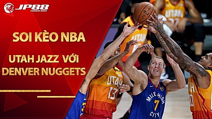 Kèo bóng rổ Utah Jazz vs Denver Nuggets – 31/08/2020