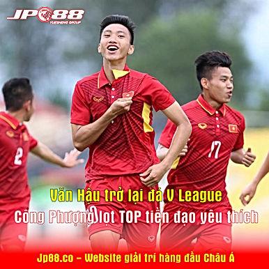 Bóng đá Việt Nam hôm nay: Văn Hậu trở lại đá V League. Công Phượng lọt TOP tiền đạo yêu thích