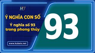 Ý nghĩa số 93 - Số 93 có ý nghĩa gì?