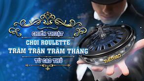 Chiến thuật chơi roulette trăm trận trăm thắng từ cao thủ