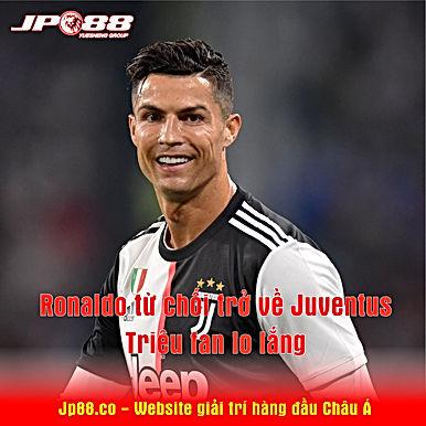 SỐC: Ronaldo từ chối trở về Juventus, triệu fan lo lắng