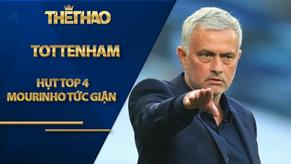Tottenham hụt top 4: Mourinho tức giận đội nhà, coi trò cũ như kẻ điên