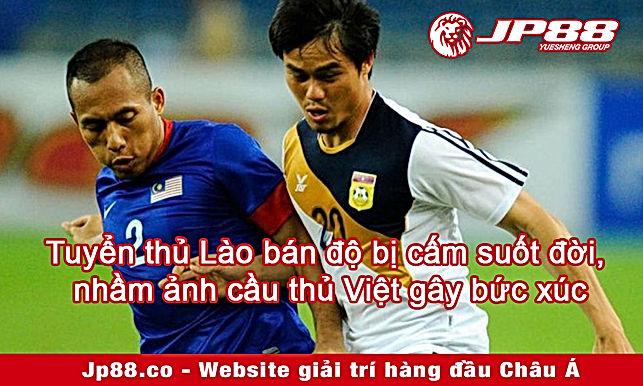 Tuyển thủ Lào bán độ bị cấm suốt đời, nhầm ảnh cầu thủ Việt gây bức xúc