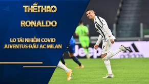 Juventus đón tin dữ đấu AC Milan: 2 SAO mắc Covid-19, Ronaldo lo tái nhiễm