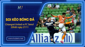 Soi kèo Chiangrai United vs FC Seoul, 20h00 ngày 27/11, Cúp C1 châu Á