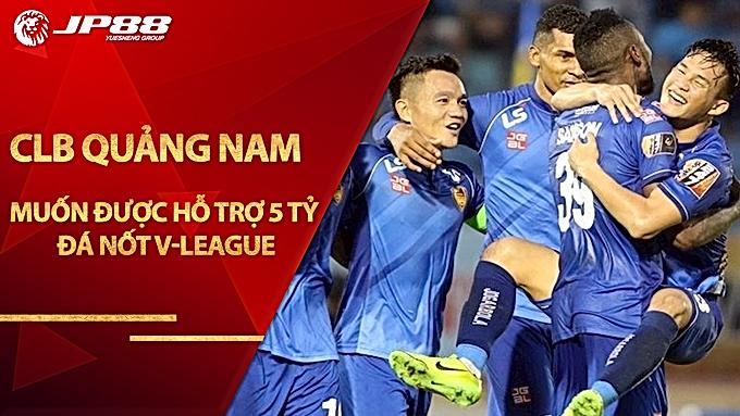 CLB Quảng Nam muốn được hỗ trợ 5 tỷ đồng đá nốt V-League