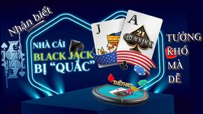"""Nhận Biết Nhà Cái Blackjack Bị """"Quắc"""" - Tưởng khó mà dễ"""