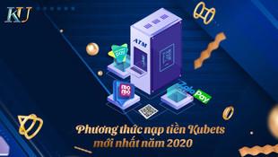 Phương thức nạp tiền Kubets mới nhất năm 2020