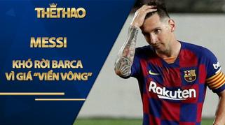 Messi khó rời Barca với mức giá viển vông, vì sao vẫn đắt gấp đôi Ronaldo?