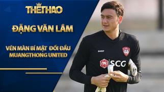 Vén màn bí mật vụ Đặng Văn Lâm đối đầu Muangthong United
