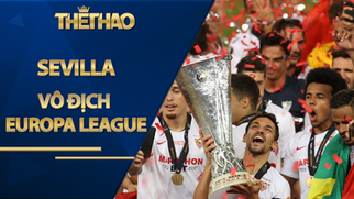 """Sevilla vô địch Europa League: """"Chân mệnh thiên tử"""", ngả mũ kỳ tích vĩ đại"""