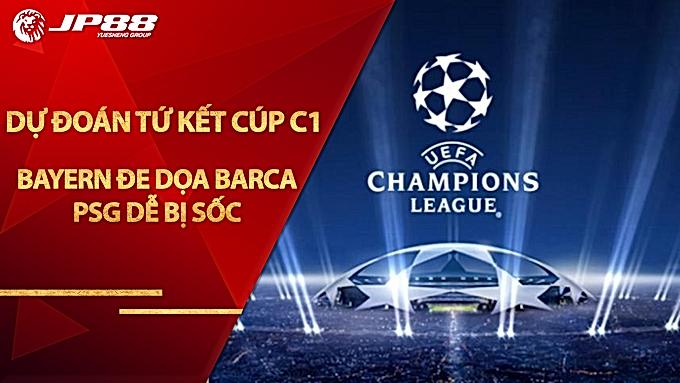Dự đoán 4 trận tứ kết rực lửa Cúp C1: Bayern đe dọa Barca, PSG dễ bị sốc