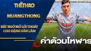 Muangthong bất ngờ mở lối thoát cho Đặng Văn Lâm kèm theo 1 yêu cầu