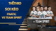 Kèo Fnatic vs Team Spirit – COUNTER-STRIKE – ESL Pro League