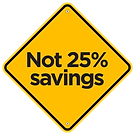 Not 25% Savings
