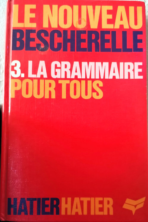 Le Nouveau Bescherelle - 3 La Grammaire pour tous