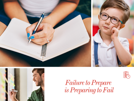 """By failing to prepare, you are preparing to fail"""
