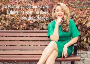 How your non-profit can survive & thrive with Facebook's latest newsfeed changes
