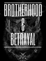 Brotherhood &Betrayal